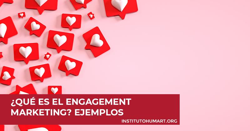 Qué es el engagement marketing. Ejemplos y Herramientas