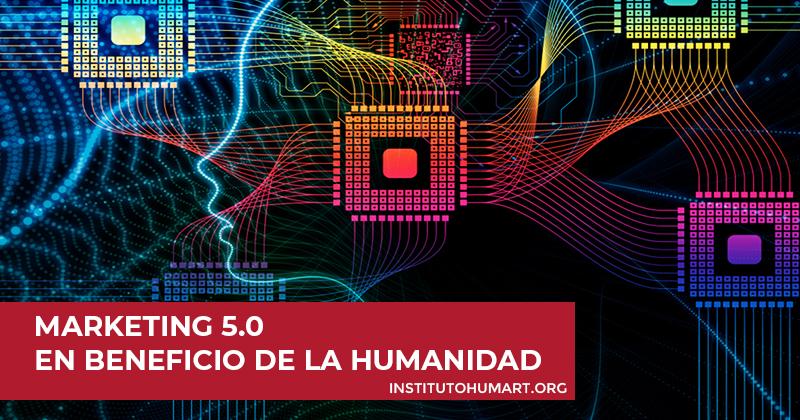 Marketing 5.0 Tecnología en beneficio de la humanidad